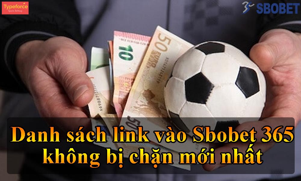 Danh sách link vào Sbobet 365 không bị chặn mới nhất